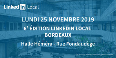 6e Edition Linkedin Local Bordeaux – Lundi 25 Novembre 2019 - Halle Héméra