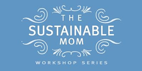 The Sustainable Mom Workshop tickets