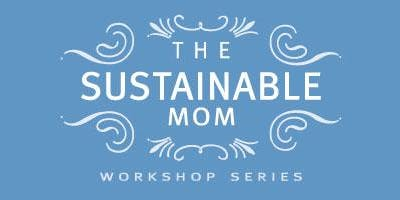 The Sustainable Mom Workshop