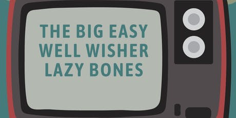 The Big Easy, Well Wisher, Lazy Bones tickets