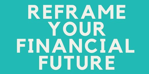 Reframe Your Financial Future