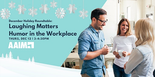 December Holiday Roundtable: Laughing Matters Humor in the Workplace