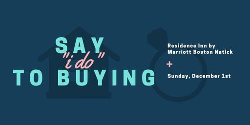 "Say ""I DO"" to Buying - First Time Homebuyer Workshop"