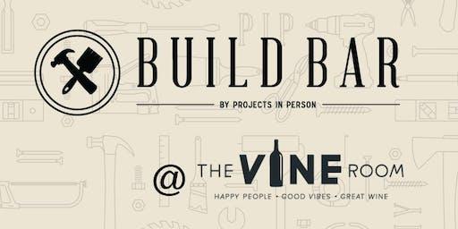 Build Bar x The Vine Room