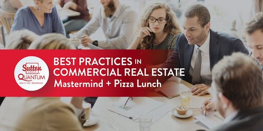 "Session: Mastermind ""Best Practices in Commercial Real Estate""  + Pizza Lunch"
