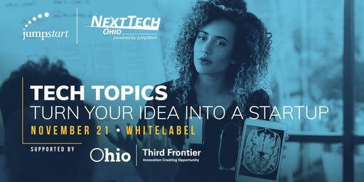 Tech Topics: Turn Your Idea Into A Startup