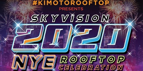 "KIMOTO ROOFTOP - NEW YEAR'S EVE ""SKYVISION 20/20 "" tickets"