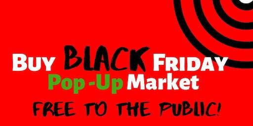 Buy Black. Friday....... Pop Up Market.