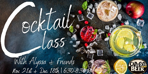 Cocktail Class with Alyssa and Friends! December Edition