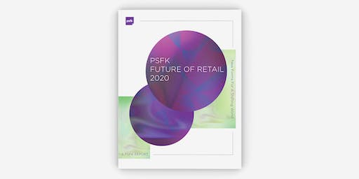 Preview of the PSFK Future of Retail 2020 Report