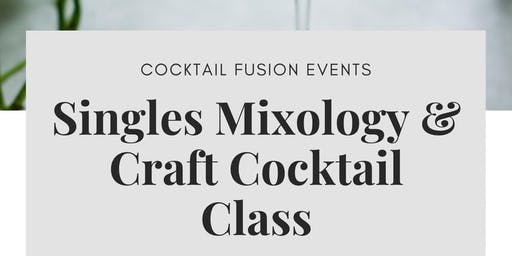 Singles Mixology Class: Craft Cocktail Infusions & The Art of Garnishing