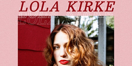 LOLA KIRKE  with Angelica Garcia and Zelma Stone (solo) tickets