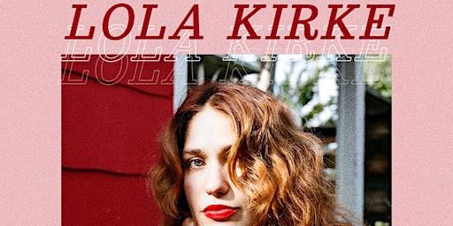LOLA KIRKE  with Angelica Garcia and Zelma Stone (duo)