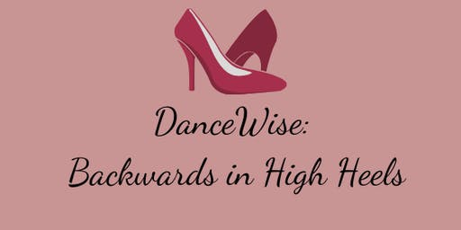 DanceWise: Backwards in High Heels
