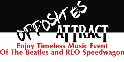 Opposites Attract Concert Beatles and REO Speedwagon Tribute