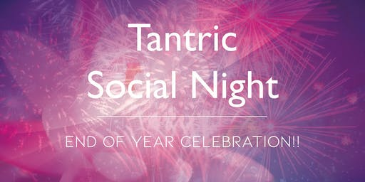 Tantric Social Night - End of Year Celebration!