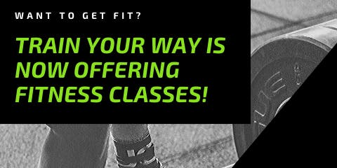 Train Your Way Fitness New Fitness Classes