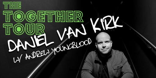 The Together Tour: Daniel Van Kirk w/ Andrew Youngblood