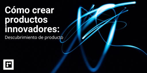 Cómo crear productos innovadores: Descubrimiento de Producto