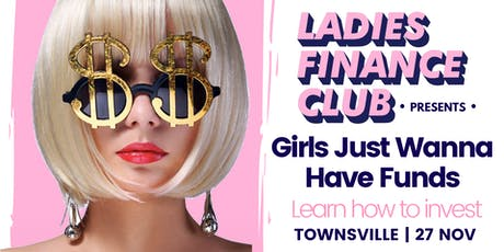 Ladies Finance Club -  Girls Just Wanna Have Funds Townsville tickets