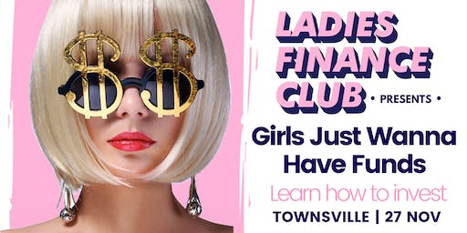 Ladies Finance Club -  Girls Just Wanna Have Funds Townsville