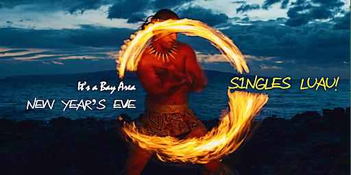 BAY AREA NEW YEAR'S EVE SINGLES LUAU!