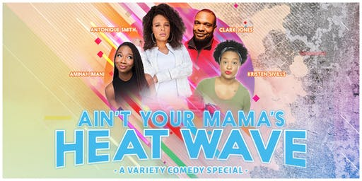 """AIN'T YOUR MAMA'S HEAT WAVE"", a Variety Comedy Special"
