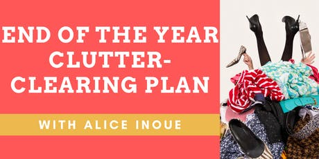 End of the Year Clutter-Clearing Plan with Alice Inoue tickets
