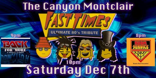 Fast Times at The Canyon Montclair with Ratt and Kiss Tributes Sat Dec 7th