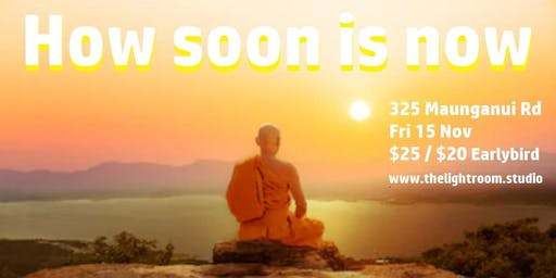 How soon is now? A gentle & soothing evening of Mindfulness @ TheLightRoom 15Nov6.30pm - 9.30pm
