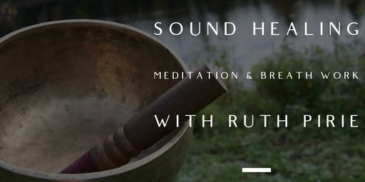 Sound Healing, Meditation & Breath Work with Ruth Pirie