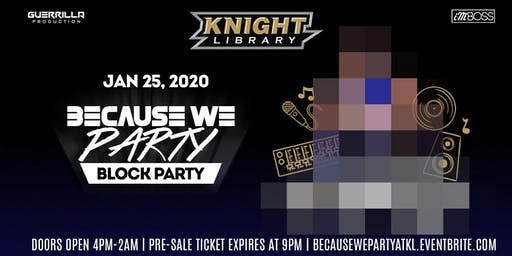 Knight Library Presents: The 2020 1st Annual BECAUSE WE PARTY Block Party!!