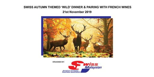 SWISS AUTUMN THEMED 'WILD' DINNER & PAIRING OF FRENCH WINES