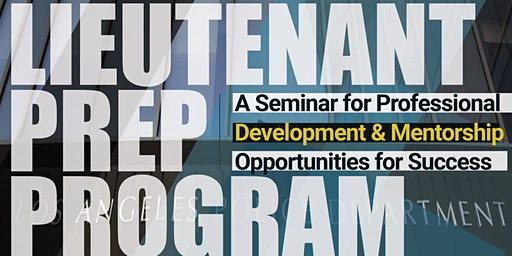 Lieutenant Prep Program Seminar: Understanding the Process and Preparing