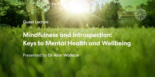 Mindfulness & Introspection: Keys to Mental Health and Wellbeing with Dr Alan Wallace