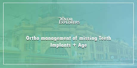 ORTHO MANAGEMENT MISSING TEETH + IMPLANTS AND AGE tickets