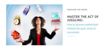 Master the act of juggling -  motherhood without the guilt and overwhelm tickets