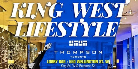 KING WEST LIFESTYLE | The Thompson Hotel Toronto Lobby Bar |  Sat Dec 21st tickets