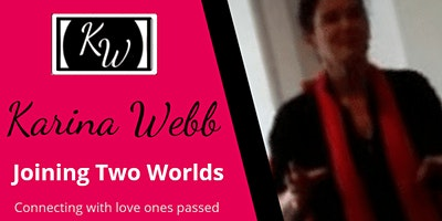 JOINING TWO WORLDS with psychic medium Karina Webb