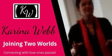 JOINING TWO WORLDS with psychic medium Karina Webb  tickets