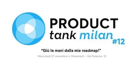 Product Tank Milano #12 - Giù le mani dalla mia roadmap! biglietti