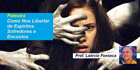 Palestra Como Nos Libertar de Espíritos Sofredores e Encostos – Prof. Laércio Fonseca ingressos