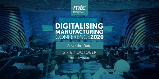 MTC Digitalising Manufacturing Conference 2020: Register Your Interest