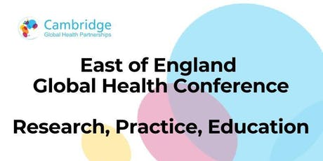 East of England Global Health Conference: Research, Education, Practice tickets