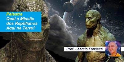 Palestra Qual a Missão dos Reptilianos Aqui na Terra? – Prof. Laércio Fonseca