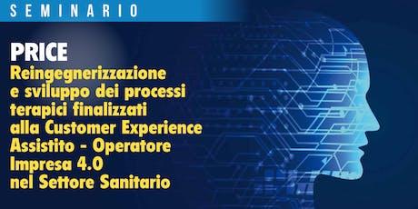 PRICE - Reingegnerizzazione e sviluppo dei processi terapici finalizzati alla Customer Experience Assistito Operatore Impresa 4.0 nel Settore Sanitario biglietti