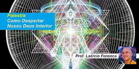 Palestra Como Despertar Nosso Deus Interior – Prof. Laércio Fonseca ingressos