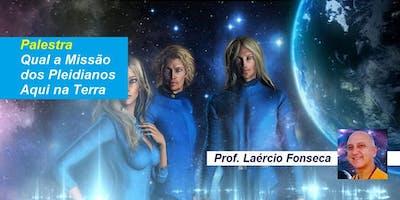 Palestra Qual a Missão dos Pleidianos Aqui na Terra? – Prof. Laércio Fonseca
