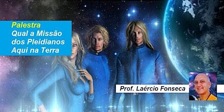 Palestra Qual a Missão dos Pleidianos Aqui na Terra? – Prof. Laércio Fonseca ingressos
