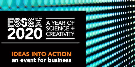 IDEAS INTO ACTION: an Essex 2020 event for business tickets